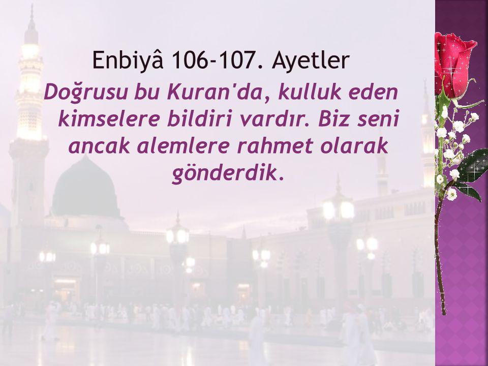 Enbiyâ 106-107. Ayetler Doğrusu bu Kuran da, kulluk eden kimselere bildiri vardır.