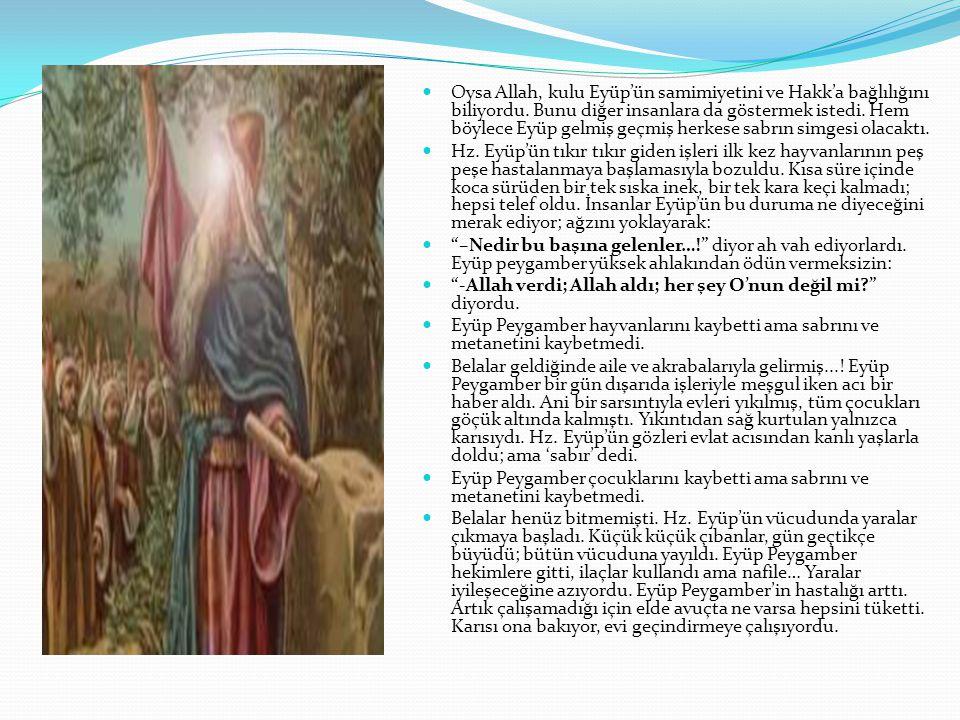 Oysa Allah, kulu Eyüp'ün samimiyetini ve Hakk'a bağlılığını biliyordu