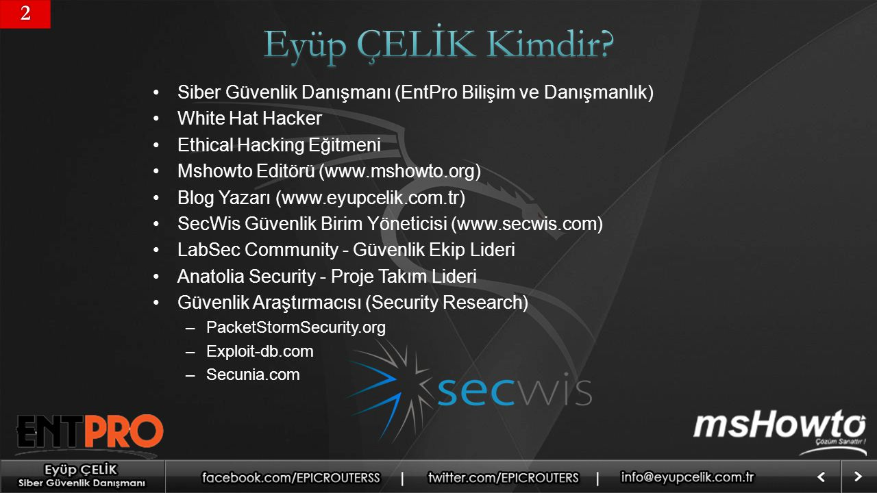 2 Eyüp ÇELİK Kimdir Siber Güvenlik Danışmanı (EntPro Bilişim ve Danışmanlık) White Hat Hacker. Ethical Hacking Eğitmeni.