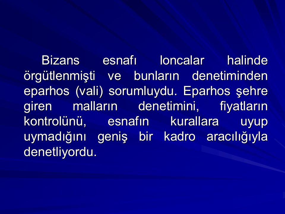 Bizans esnafı loncalar halinde örgütlenmişti ve bunların denetiminden eparhos (vali) sorumluydu.