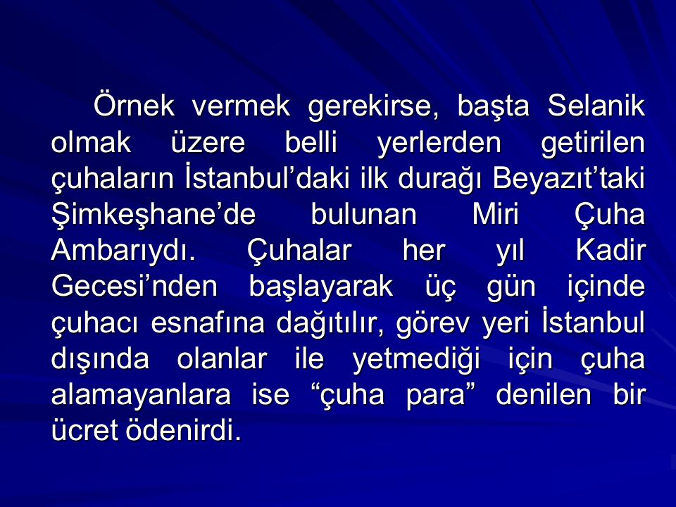 Örnek vermek gerekirse, başta Selanik olmak üzere belli yerlerden getirilen çuhaların İstanbul'daki ilk durağı Beyazıt'taki Şimkeşhane'de bulunan Miri Çuha Ambarıydı.