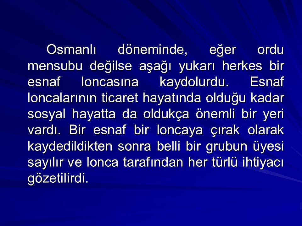 Osmanlı döneminde, eğer ordu mensubu değilse aşağı yukarı herkes bir esnaf loncasına kaydolurdu.