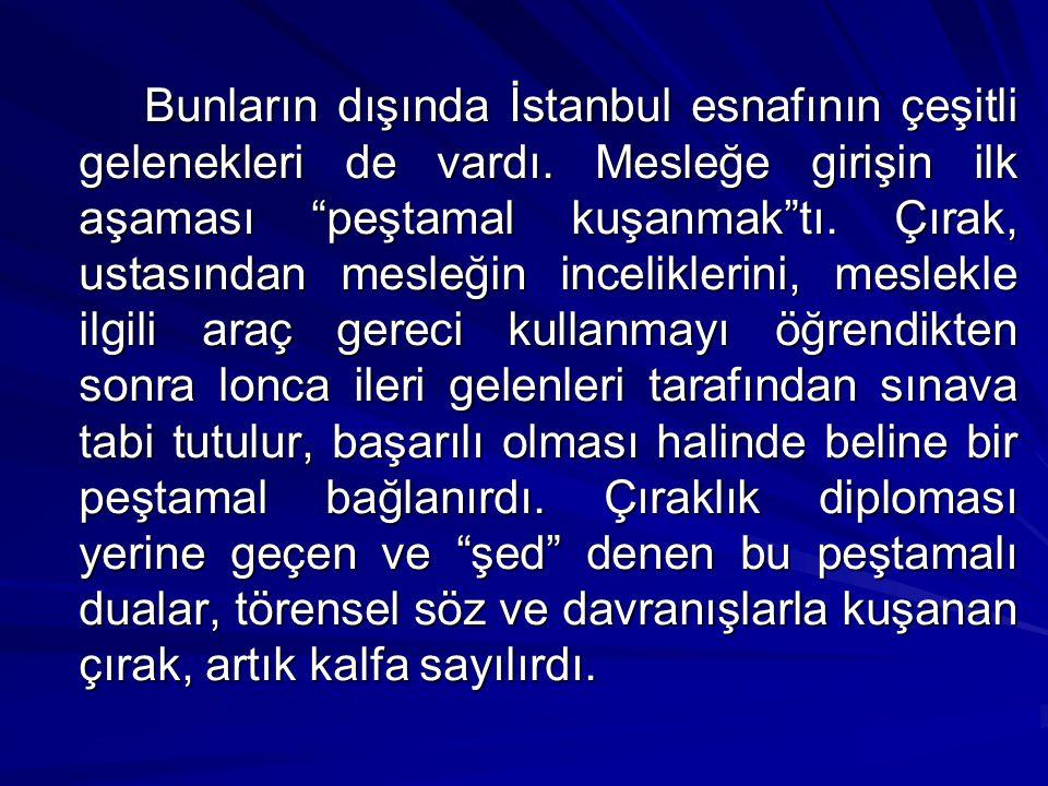 Bunların dışında İstanbul esnafının çeşitli gelenekleri de vardı