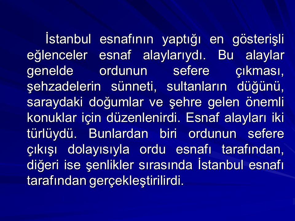 İstanbul esnafının yaptığı en gösterişli eğlenceler esnaf alaylarıydı