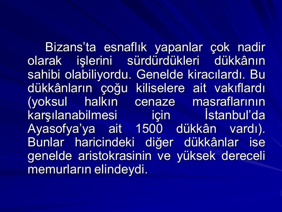 Bizans'ta esnaflık yapanlar çok nadir olarak işlerini sürdürdükleri dükkânın sahibi olabiliyordu.