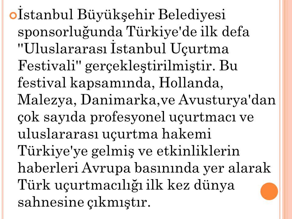 İstanbul Büyükşehir Belediyesi sponsorluğunda Türkiye de ilk defa Uluslararası İstanbul Uçurtma Festivali gerçekleştirilmiştir.