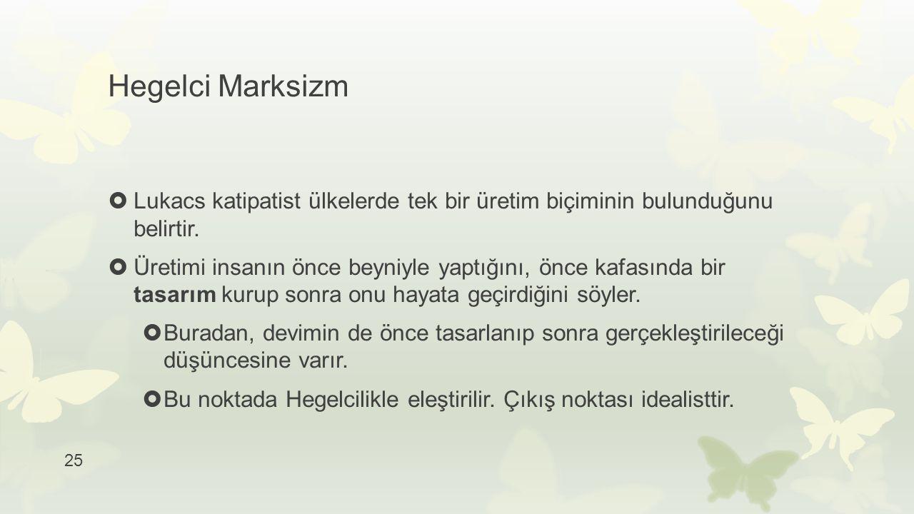 Hegelci Marksizm Lukacs katipatist ülkelerde tek bir üretim biçiminin bulunduğunu belirtir.