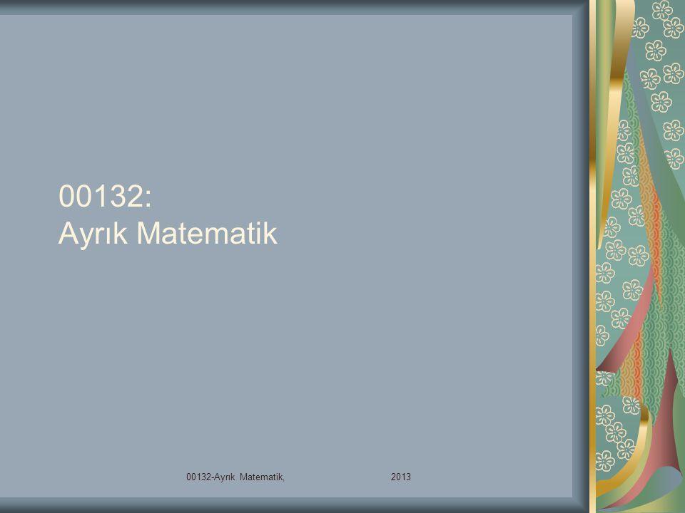 00132: Ayrık Matematik 00132-Ayrık Matematik, 2013