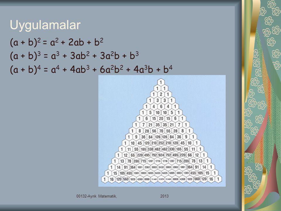 Uygulamalar (a + b)2 = a2 + 2ab + b2 (a + b)3 = a3 + 3ab2 + 3a2b + b3