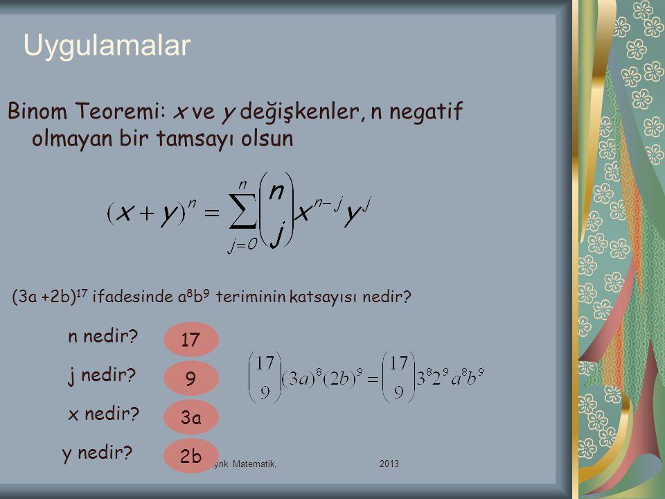 Uygulamalar Binom Teoremi: x ve y değişkenler, n negatif olmayan bir tamsayı olsun. (3a +2b)17 ifadesinde a8b9 teriminin katsayısı nedir