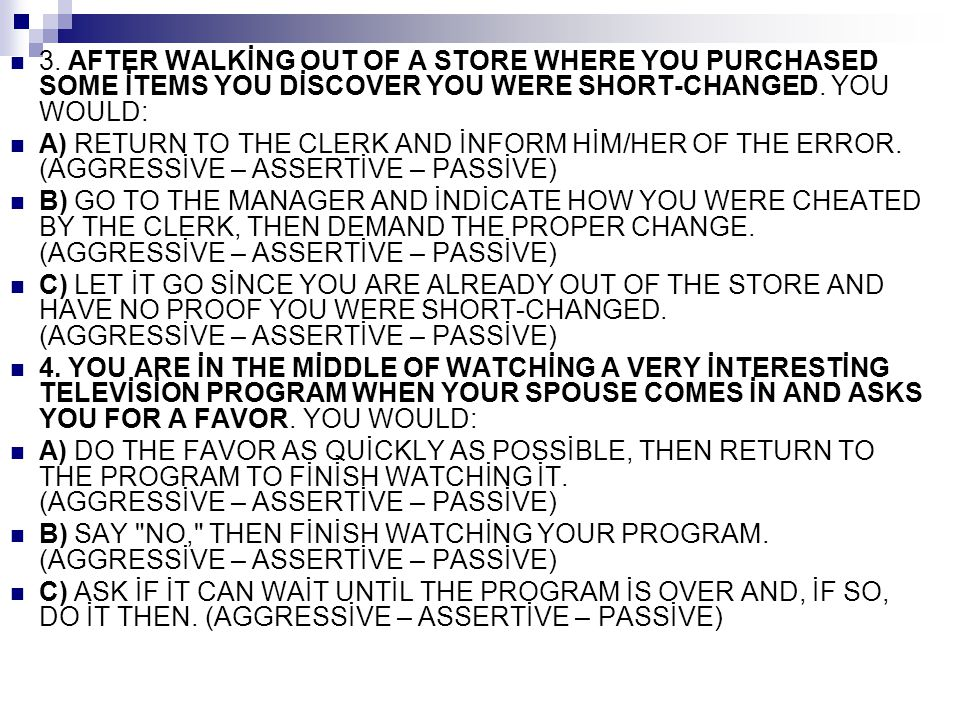 3. AFTER WALKİNG OUT OF A STORE WHERE YOU PURCHASED SOME İTEMS YOU DİSCOVER YOU WERE SHORT-CHANGED. YOU WOULD: