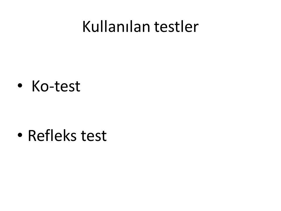 Kullanılan testler Ko-test Refleks test