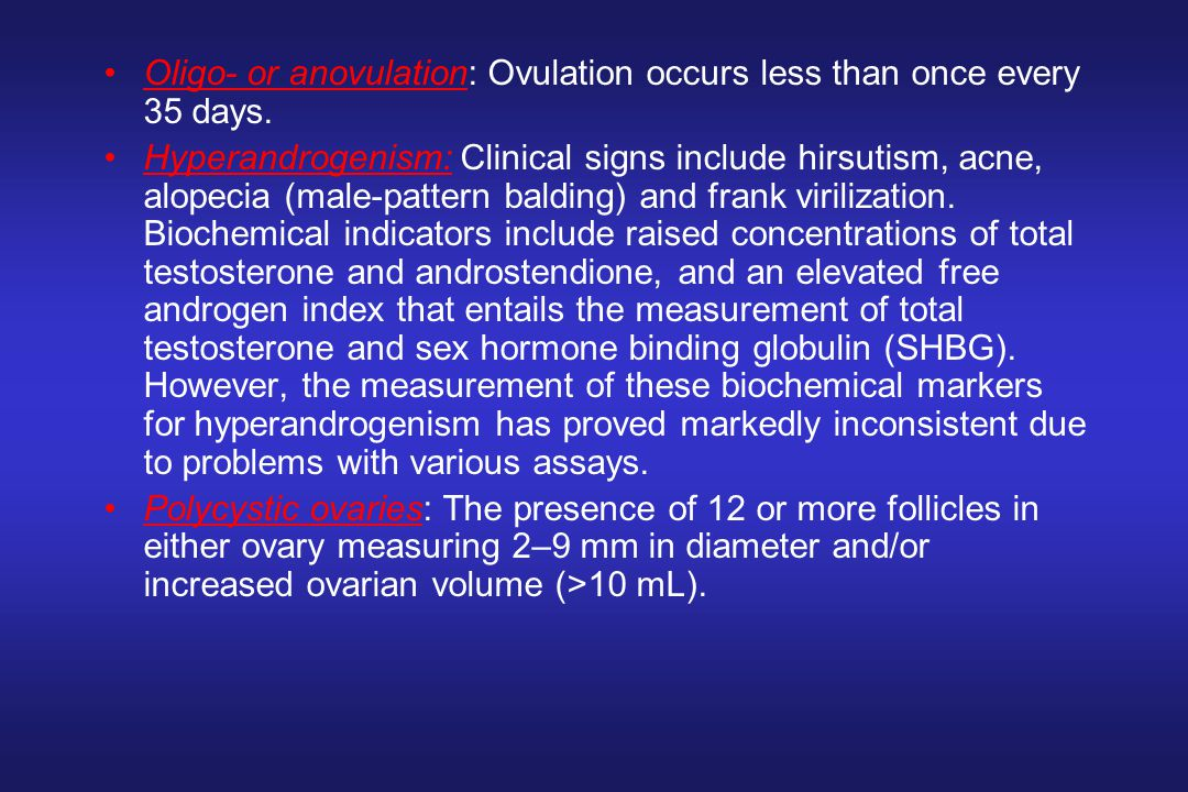 Oligo- or anovulation: Ovulation occurs less than once every 35 days.