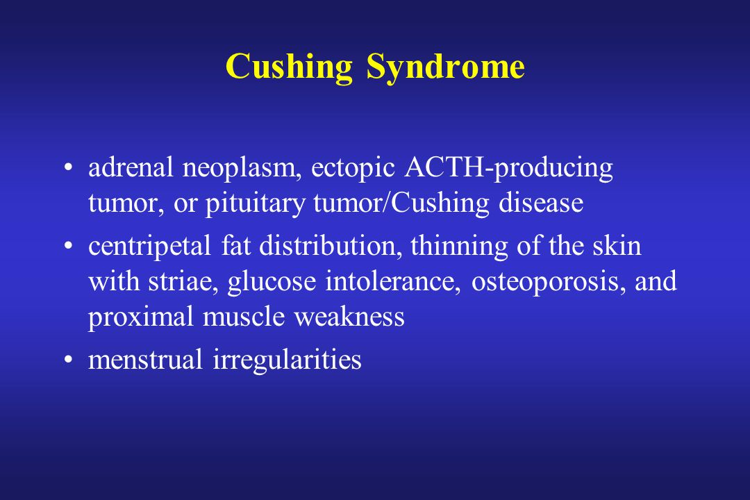 Cushing Syndrome adrenal neoplasm, ectopic ACTH-producing tumor, or pituitary tumor/Cushing disease.