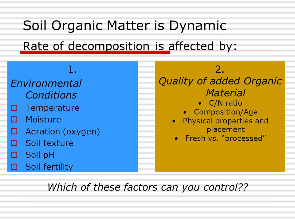 Soil Organic Matter is Dynamic Rate of decomposition is affected by: