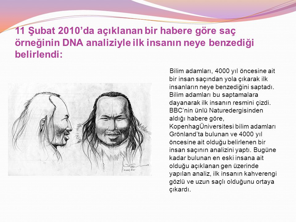11 Şubat 2010'da açıklanan bir habere göre saç örneğinin DNA analiziyle ilk insanın neye benzediği belirlendi: