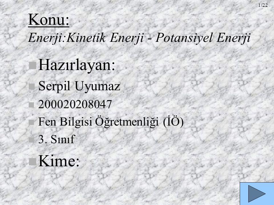 Konu: Enerji:Kinetik Enerji - Potansiyel Enerji