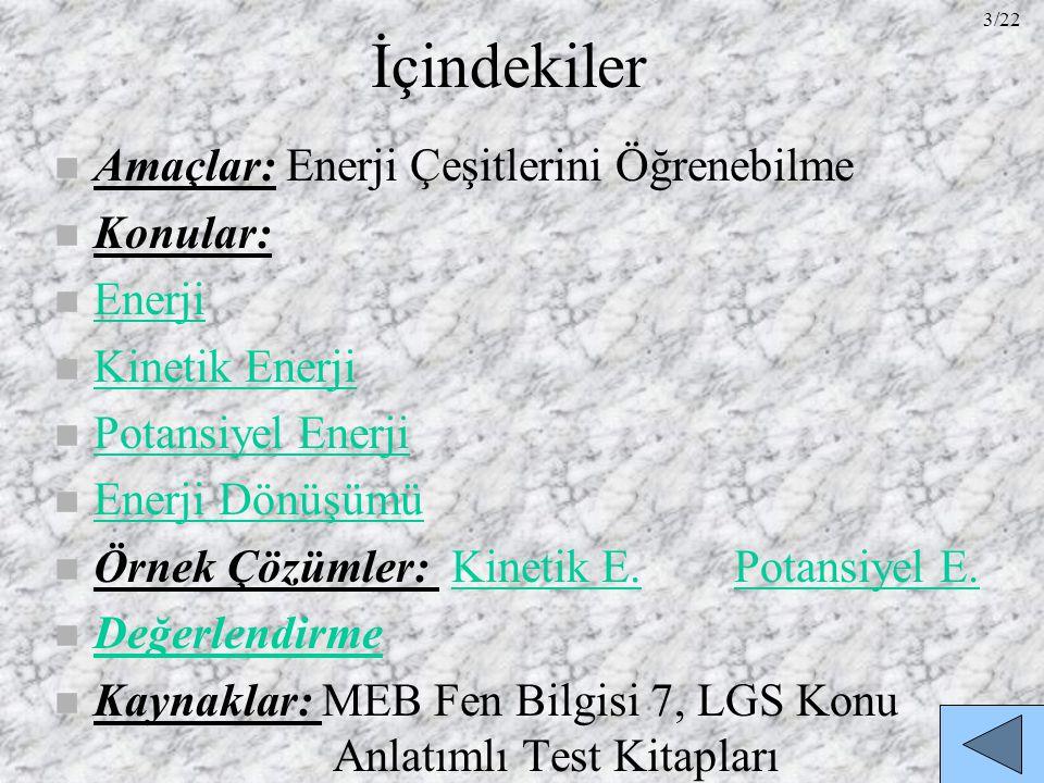 İçindekiler Amaçlar: Enerji Çeşitlerini Öğrenebilme Konular: Enerji