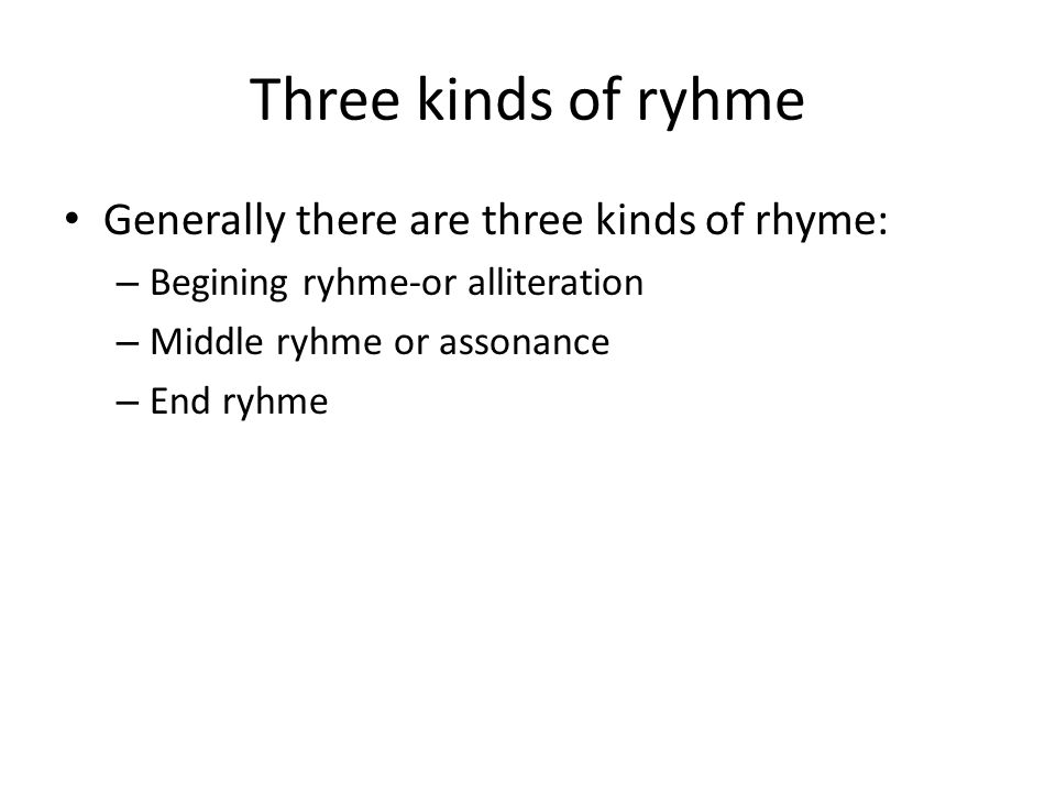 Three kinds of ryhme Generally there are three kinds of rhyme: