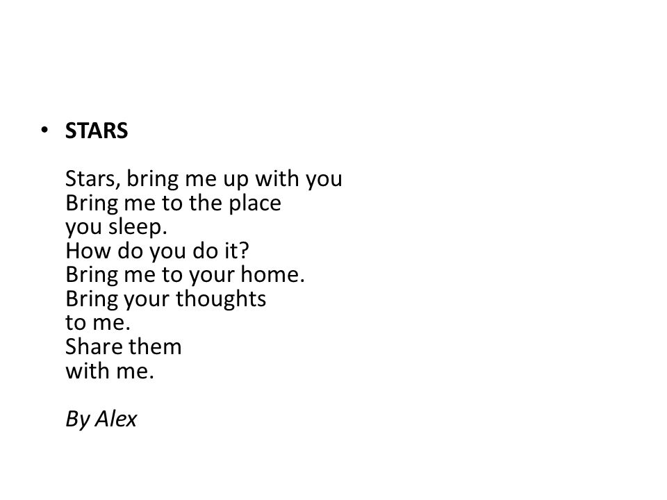 STARS Stars, bring me up with you Bring me to the place you sleep