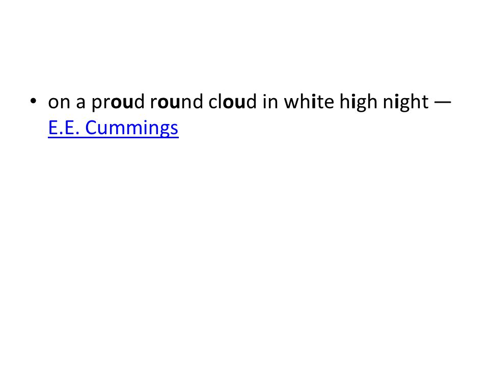 on a proud round cloud in white high night — E.E. Cummings