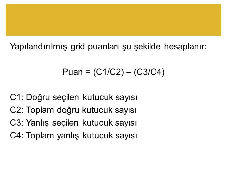 Yapılandırılmış grid puanları şu şekilde hesaplanır: Puan = (C1/C2) – (C3/C4) C1: Doğru seçilen kutucuk sayısı C2: Toplam doğru kutucuk sayısı C3: Yanlış seçilen kutucuk sayısı C4: Toplam yanlış kutucuk sayısı