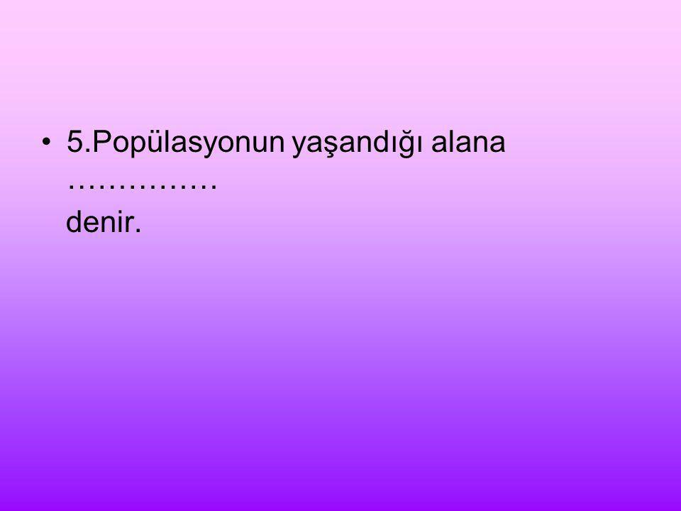 5.Popülasyonun yaşandığı alana ……………