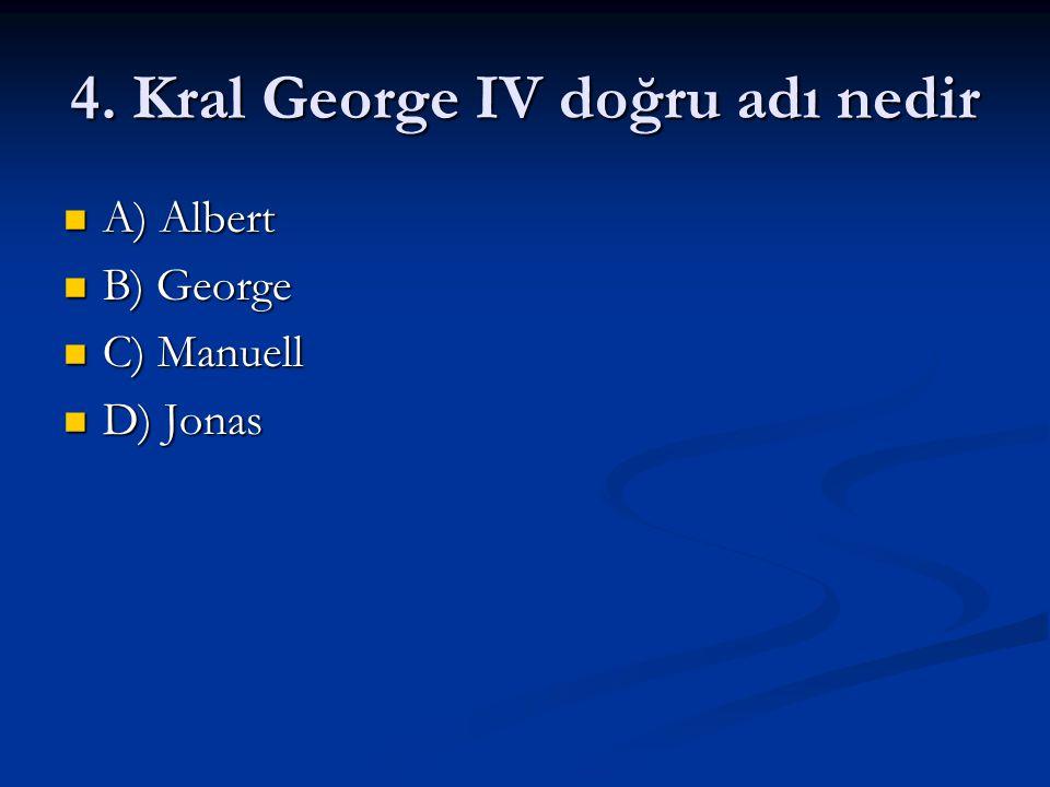 4. Kral George IV doğru adı nedir