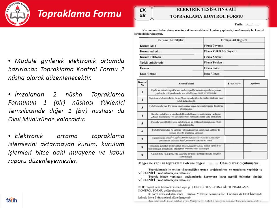 Topraklama Formu Modüle girilerek elektronik ortamda hazırlanan Topraklama Kontrol Formu 2 nüsha olarak düzenlenecektir.