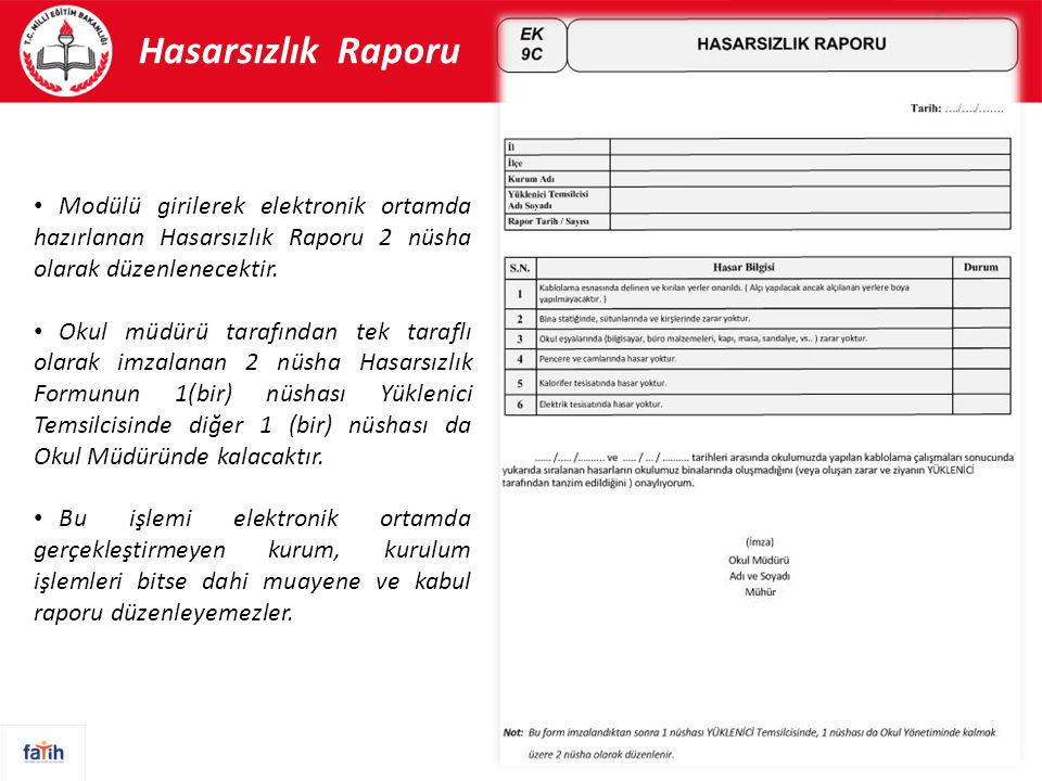 Hasarsızlık Raporu Modülü girilerek elektronik ortamda hazırlanan Hasarsızlık Raporu 2 nüsha olarak düzenlenecektir.