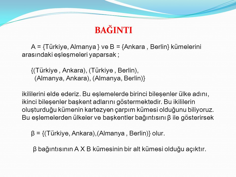 BAĞINTI A = {Türkiye, Almanya } ve B = {Ankara , Berlin} kümelerini arasındaki eşleşmeleri yaparsak ;