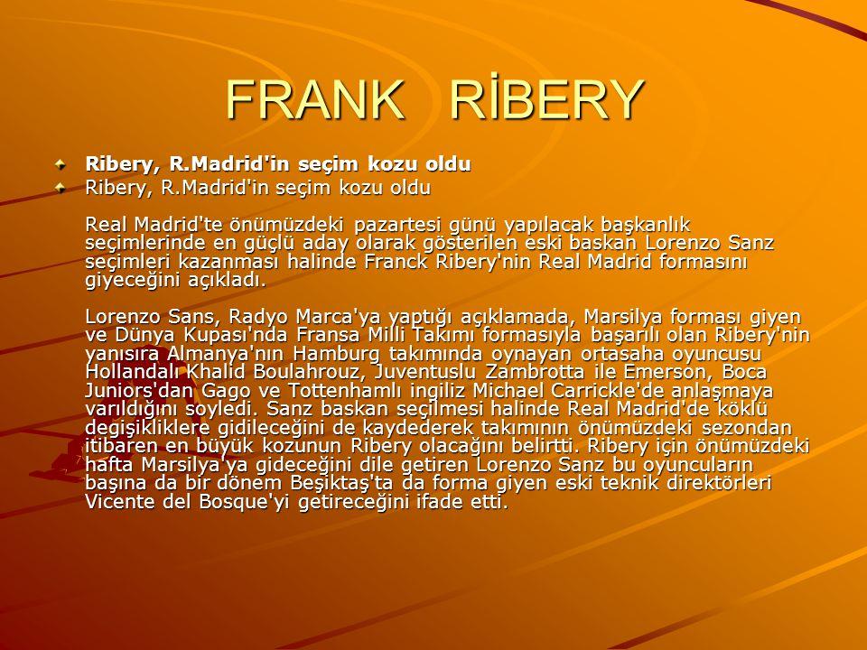 FRANK RİBERY Ribery, R.Madrid in seçim kozu oldu
