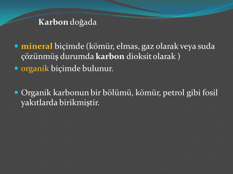 Karbon doğada mineral biçimde (kömür, elmas, gaz olarak veya suda çözünmüş durumda karbon dioksit olarak )