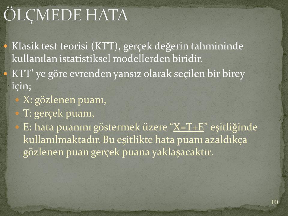 ÖLÇMEDE HATA Klasik test teorisi (KTT), gerçek değerin tahmininde kullanılan istatistiksel modellerden biridir.