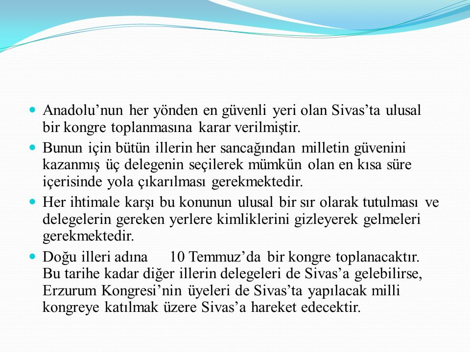 Anadolu'nun her yönden en güvenli yeri olan Sivas'ta ulusal bir kongre toplanmasına karar verilmiştir.