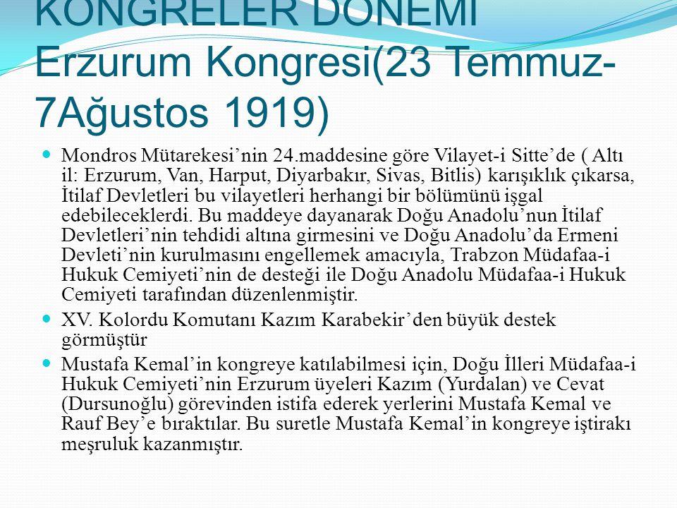 KONGRELER DÖNEMİ Erzurum Kongresi(23 Temmuz-7Ağustos 1919)