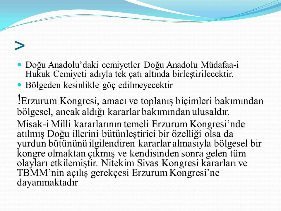 > Doğu Anadolu'daki cemiyetler Doğu Anadolu Müdafaa-i Hukuk Cemiyeti adıyla tek çatı altında birleştirilecektir.