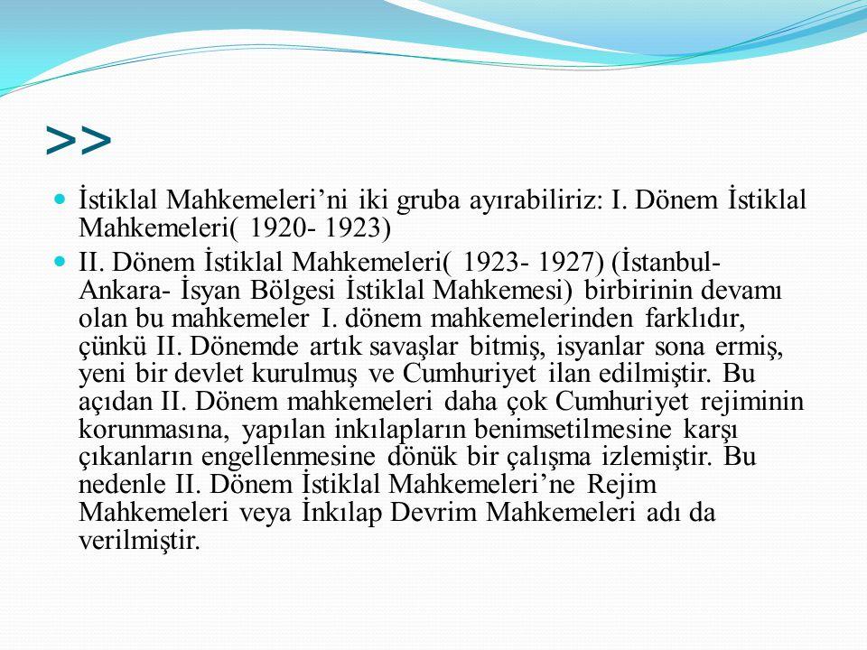 >> İstiklal Mahkemeleri'ni iki gruba ayırabiliriz: I. Dönem İstiklal Mahkemeleri( 1920- 1923)