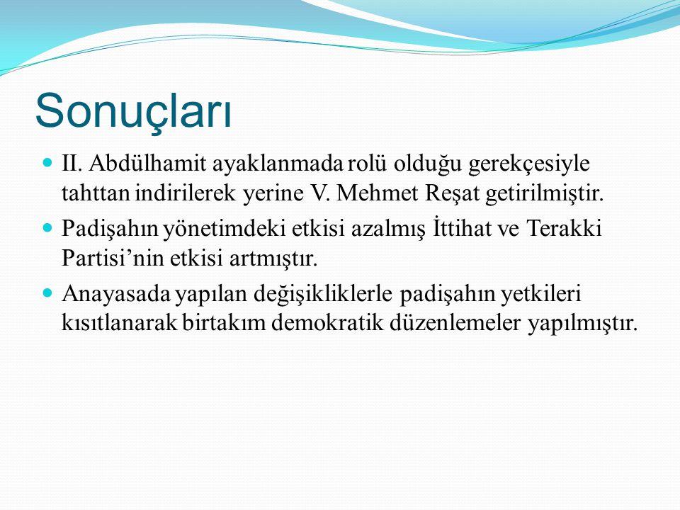 Sonuçları II. Abdülhamit ayaklanmada rolü olduğu gerekçesiyle tahttan indirilerek yerine V. Mehmet Reşat getirilmiştir.