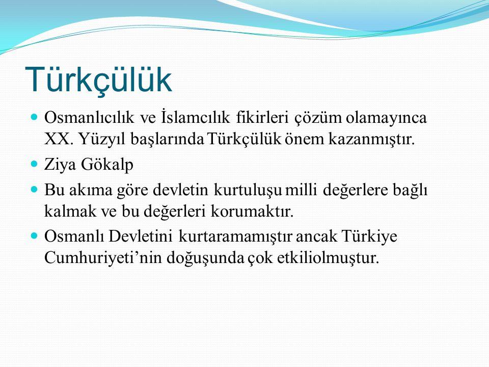 Türkçülük Osmanlıcılık ve İslamcılık fikirleri çözüm olamayınca XX. Yüzyıl başlarında Türkçülük önem kazanmıştır.