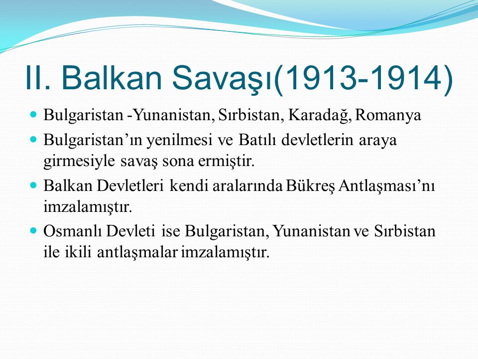 II. Balkan Savaşı(1913-1914) Bulgaristan -Yunanistan, Sırbistan, Karadağ, Romanya.