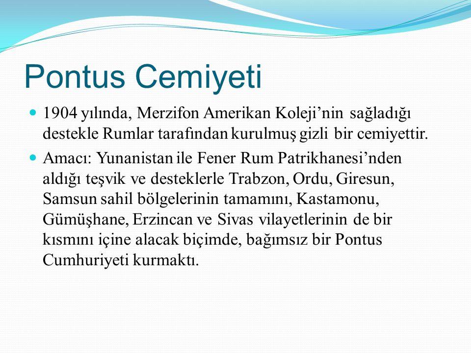 Pontus Cemiyeti 1904 yılında, Merzifon Amerikan Koleji'nin sağladığı destekle Rumlar tarafından kurulmuş gizli bir cemiyettir.