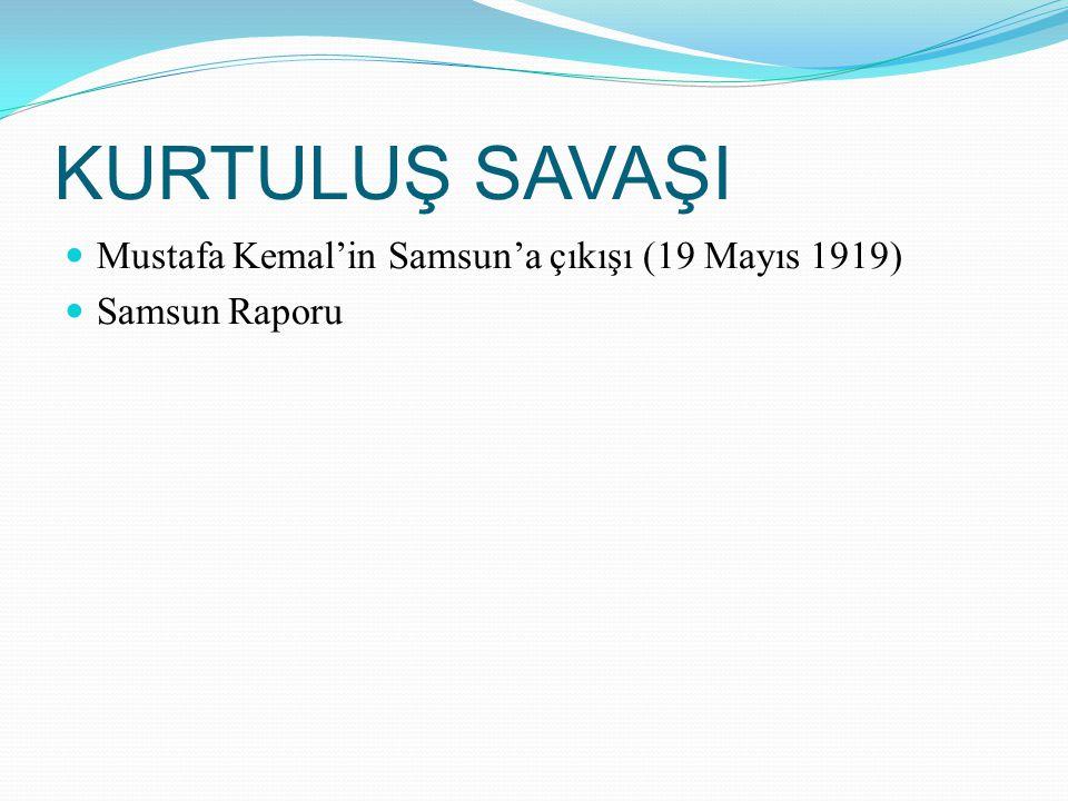 KURTULUŞ SAVAŞI Mustafa Kemal'in Samsun'a çıkışı (19 Mayıs 1919)