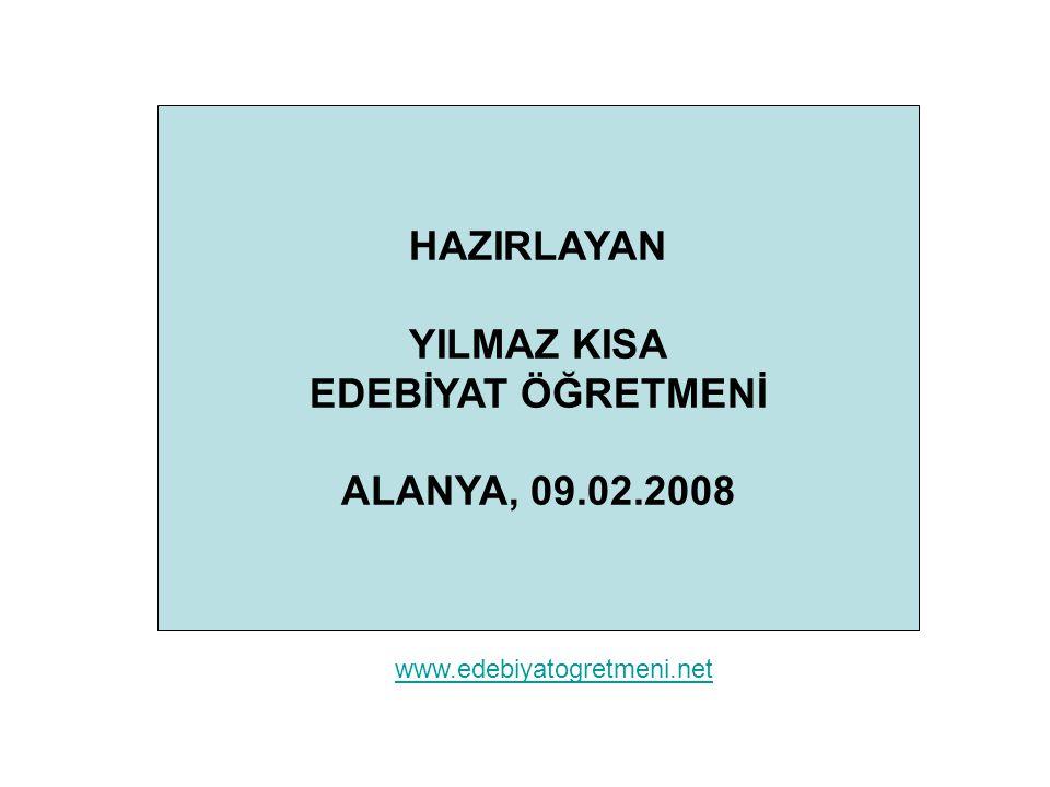 HAZIRLAYAN YILMAZ KISA EDEBİYAT ÖĞRETMENİ ALANYA, 09.02.2008