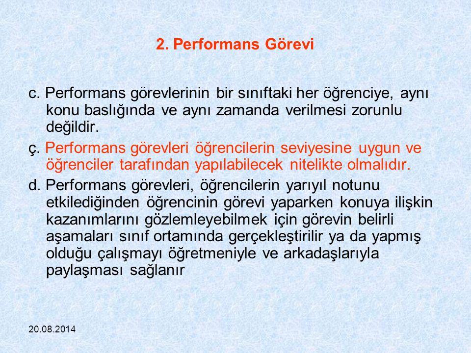 2. Performans Görevi c. Performans görevlerinin bir sınıftaki her öğrenciye, aynı konu baslığında ve aynı zamanda verilmesi zorunlu değildir.