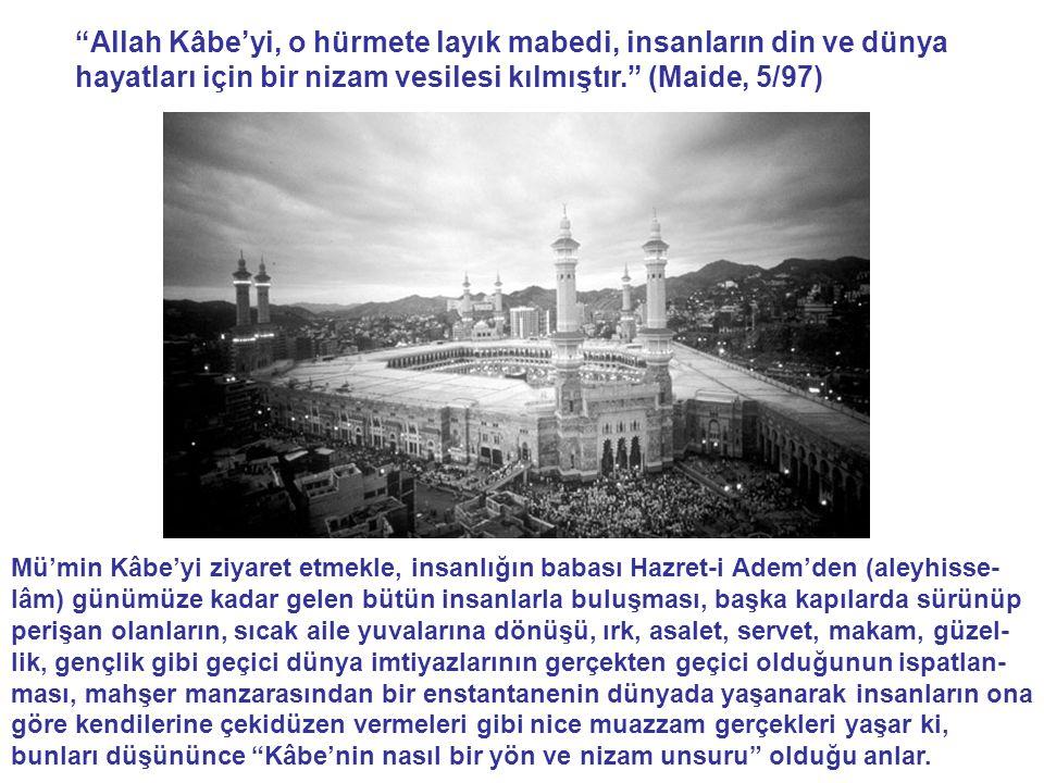 Allah Kâbe'yi, o hürmete layık mabedi, insanların din ve dünya hayatları için bir nizam vesilesi kılmıştır. (Maide, 5/97)