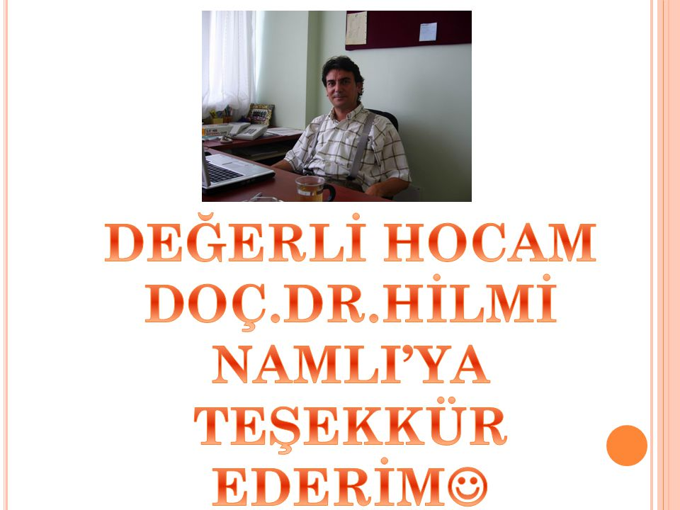 DEĞERLİ HOCAM DOÇ.DR.HİLMİ NAMLI'YA TEŞEKKÜR EDERİM