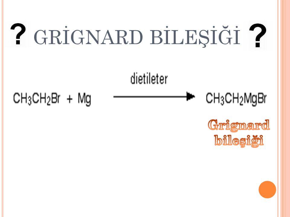 GRİGNARD BİLEŞİĞİ Grignard bileşiği