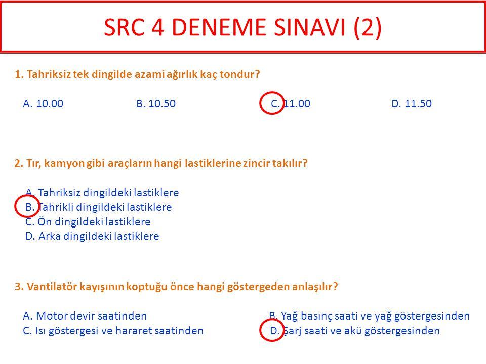 SRC 4 DENEME SINAVI (2) 1. Tahriksiz tek dingilde azami ağırlık kaç tondur