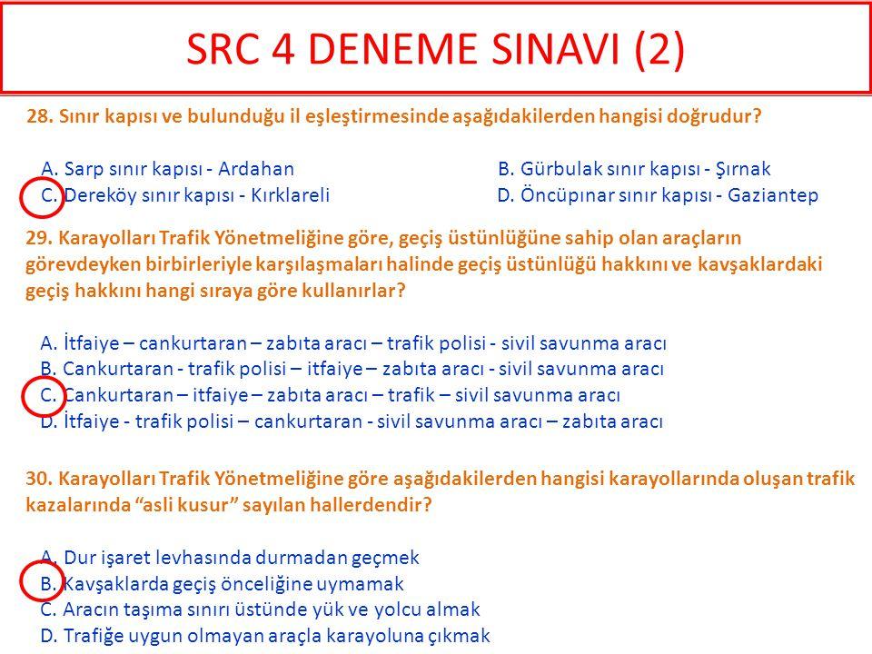 SRC 4 DENEME SINAVI (2) 28. Sınır kapısı ve bulunduğu il eşleştirmesinde aşağıdakilerden hangisi doğrudur